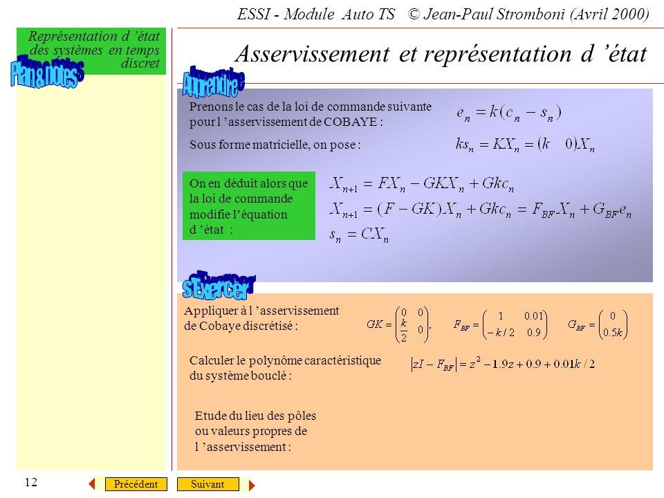 SuivantPrécédent ESSI - Module Auto TS © Jean-Paul Stromboni (Avril 2000) Représentation d état des systèmes en temps discret 12 Asservissement et rep