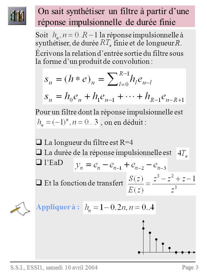 S.S.I., ESSI1, samedi 10 avril 2004 Page 3 On sait synthétiser un filtre à partir dune réponse impulsionnelle de durée finie Soit la réponse impulsion
