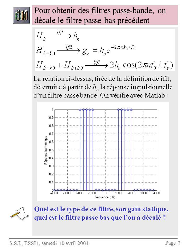 S.S.I., ESSI1, samedi 10 avril 2004 Page 8 Appliqué à un signal audio, un tel filtre en découpe le spectre avec précision % lecture du son à filtrer [e,fe,b]=wavread ( piano.wav ); % définition du filtre R=256; % longueur du filtre fc=500; % bande passante f0=1500; % fréquence centrale N = fix(fc*R/fe); H=[ones(1,N-1),0.9,0.5,0.1,...