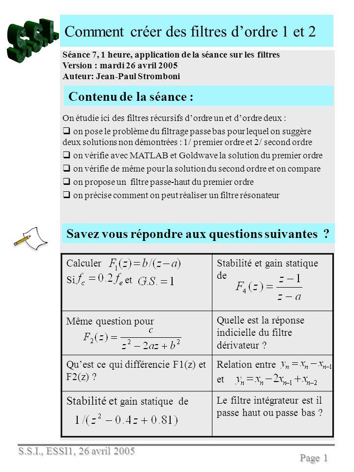 S.S.I., ESSI1, 26 avril 2005 Page 1 Comment créer des filtres dordre 1 et 2 Séance 7, 1 heure, application de la séance sur les filtres Version : mard