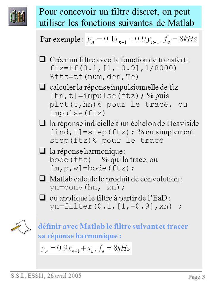 S.S.I., ESSI1, 26 avril 2005 Page 3 Pour concevoir un filtre discret, on peut utiliser les fonctions suivantes de Matlab Créer un filtre avec la fonct