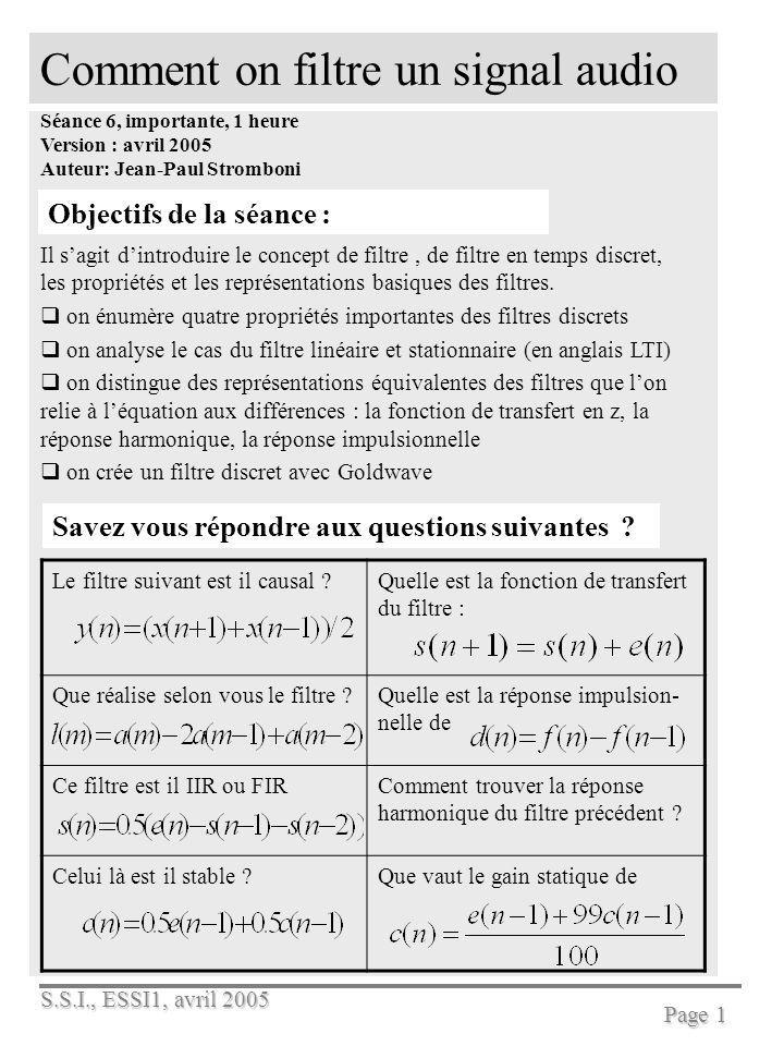 S.S.I., ESSI1, avril 2005 Page 1 Comment on filtre un signal audio Séance 6, importante, 1 heure Version : avril 2005 Auteur: Jean-Paul Stromboni Obje
