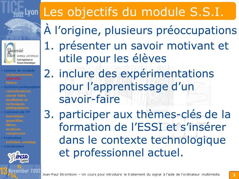 2 Jean-Paul Stromboni – Un cours pour introduire le traitement du signal à laide de lordinateur multimédia Lenvironnement du module LESSI recrute à Ba