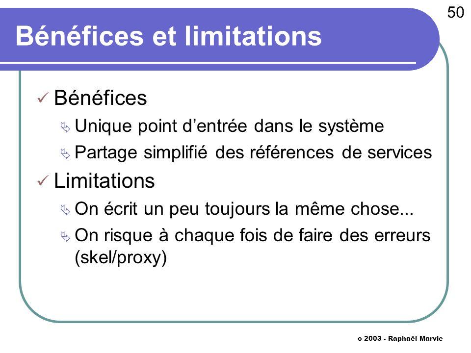 50 c 2003 - Raphaël Marvie Bénéfices et limitations Bénéfices Unique point dentrée dans le système Partage simplifié des références de services Limitations On écrit un peu toujours la même chose...