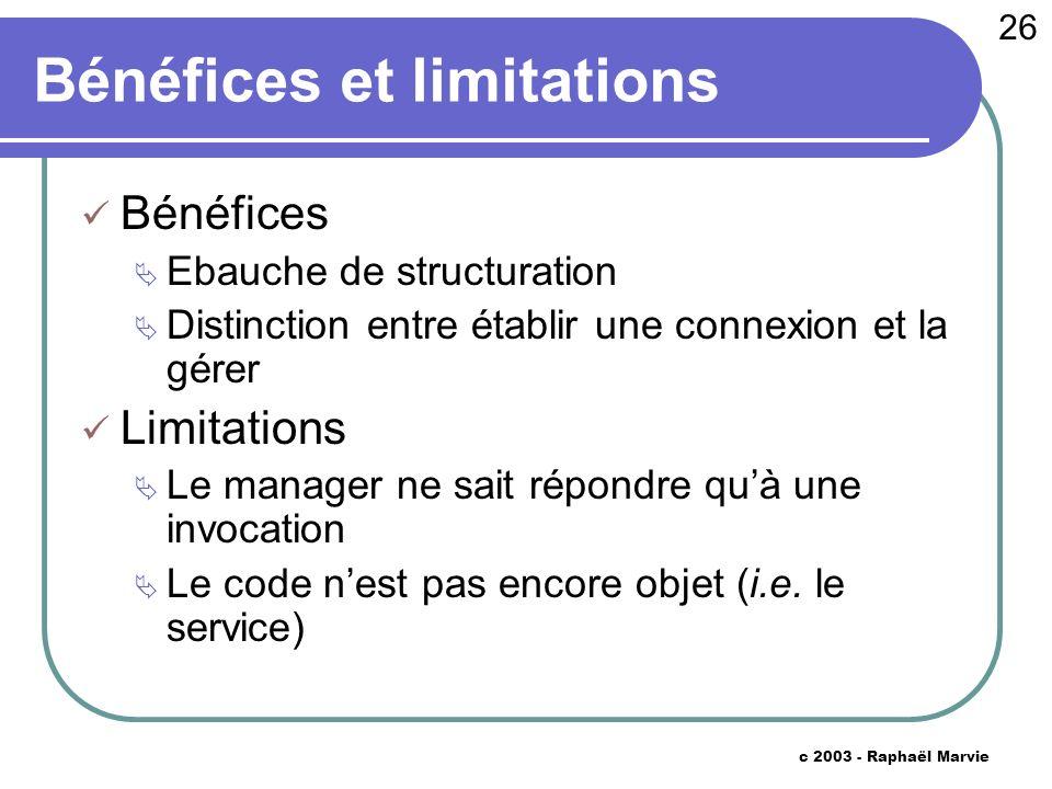 26 c 2003 - Raphaël Marvie Bénéfices et limitations Bénéfices Ebauche de structuration Distinction entre établir une connexion et la gérer Limitations
