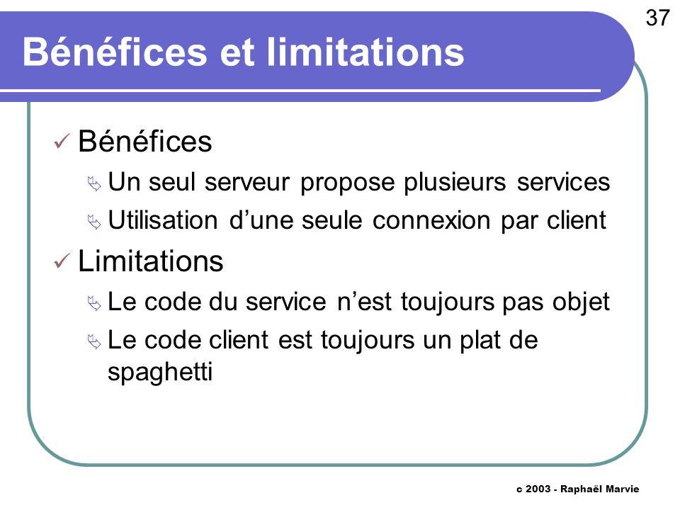 37 c 2003 - Raphaël Marvie Bénéfices et limitations Bénéfices Un seul serveur propose plusieurs services Utilisation dune seule connexion par client L