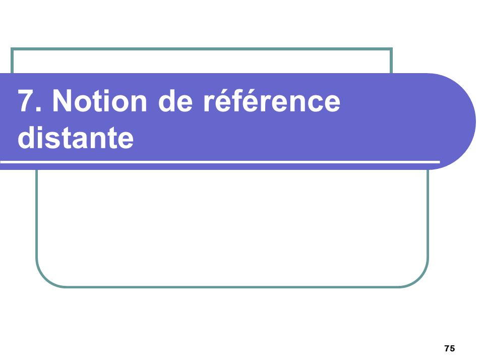 75 7. Notion de référence distante