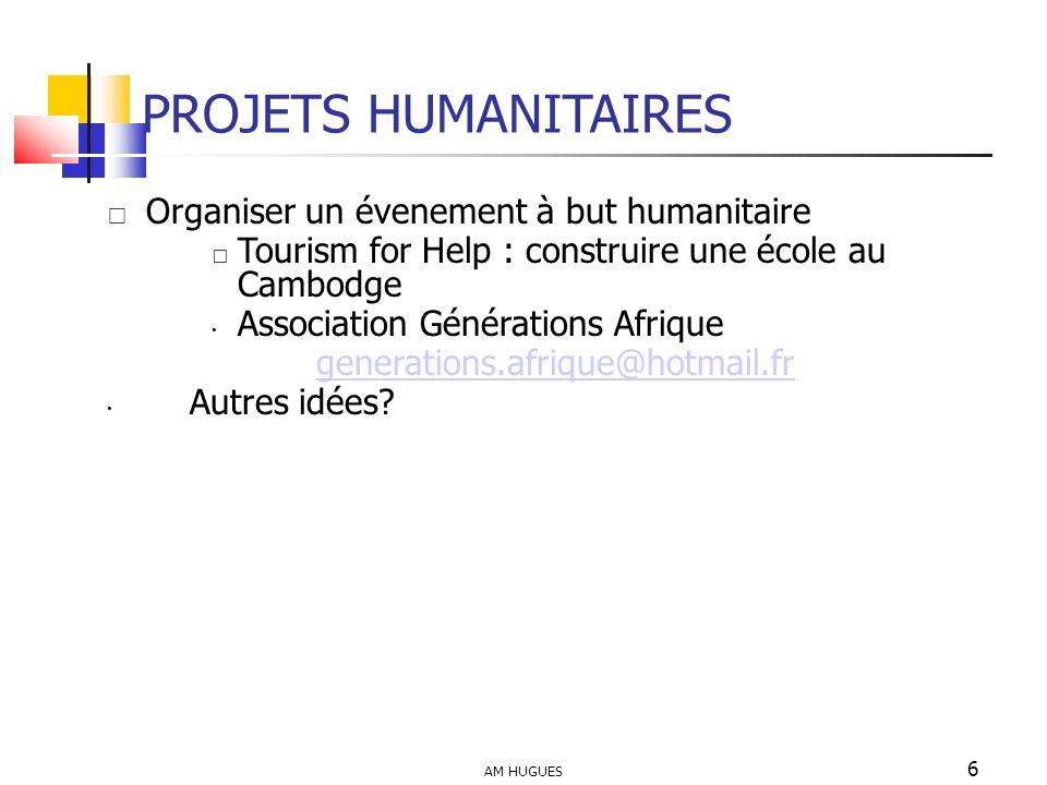 AM HUGUES 6 PROJETS HUMANITAIRES Organiser un évenement à but humanitaire Tourism for Help : construire une école au Cambodge Association Générations
