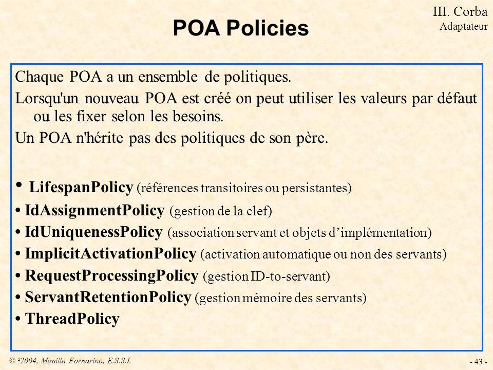 © ²2004, Mireille Fornarino, E.S.S.I. - 43 - POA Policies Chaque POA a un ensemble de politiques. Lorsqu'un nouveau POA est créé on peut utiliser les