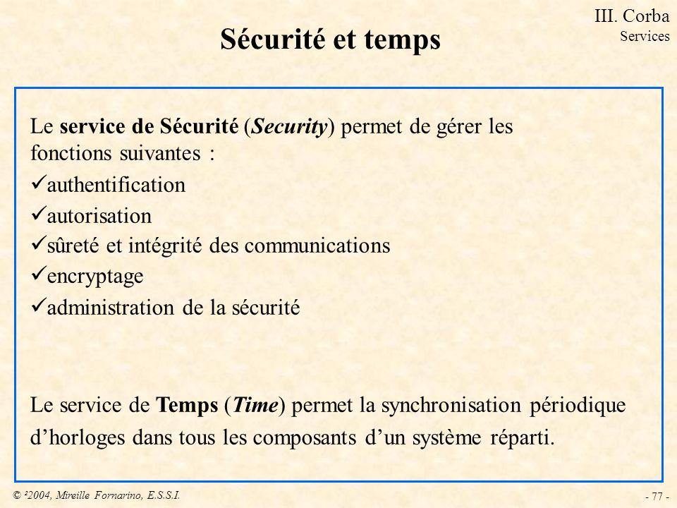 © ²2004, Mireille Fornarino, E.S.S.I. - 77 - Sécurité et temps Le service de Sécurité (Security) permet de gérer les fonctions suivantes : authentific