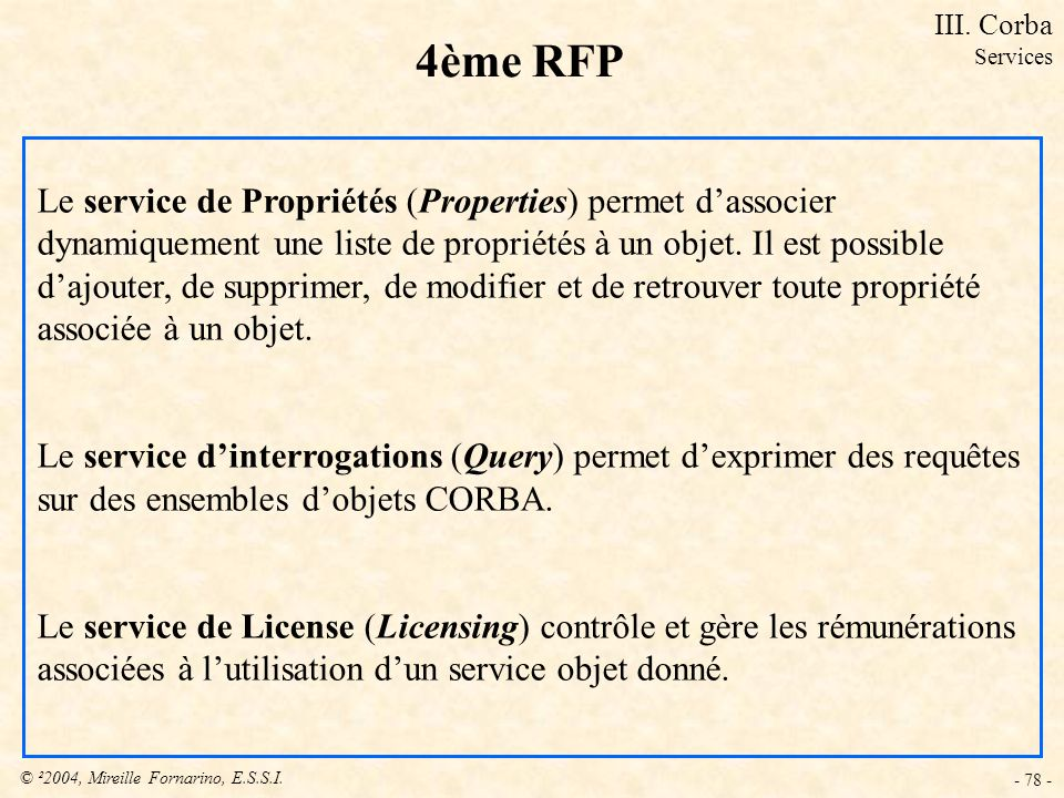 © ²2004, Mireille Fornarino, E.S.S.I. - 78 - 4ème RFP Le service de Propriétés (Properties) permet dassocier dynamiquement une liste de propriétés à u