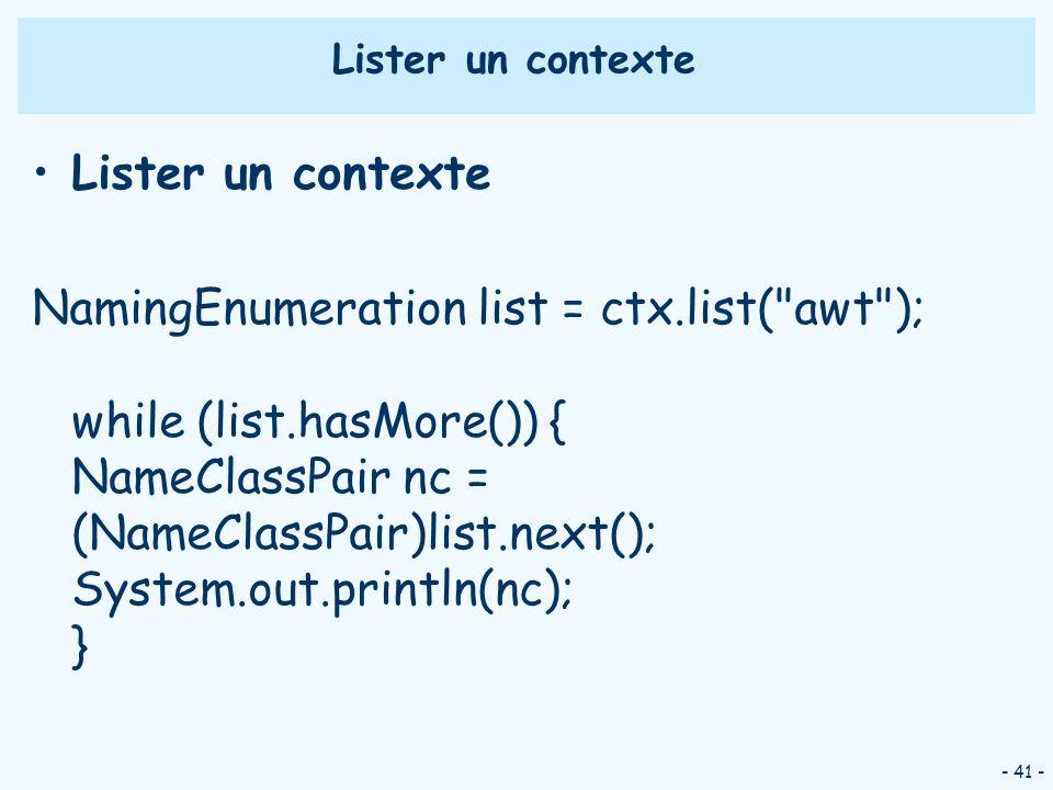 - 41 - Lister un contexte NamingEnumeration list = ctx.list(
