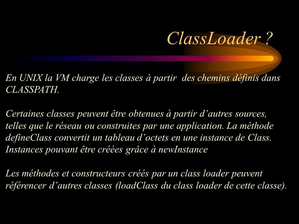 ClassLoader ? En UNIX la VM charge les classes à partir des chemins définis dans CLASSPATH. Certaines classes peuvent être obtenues à partir dautres s
