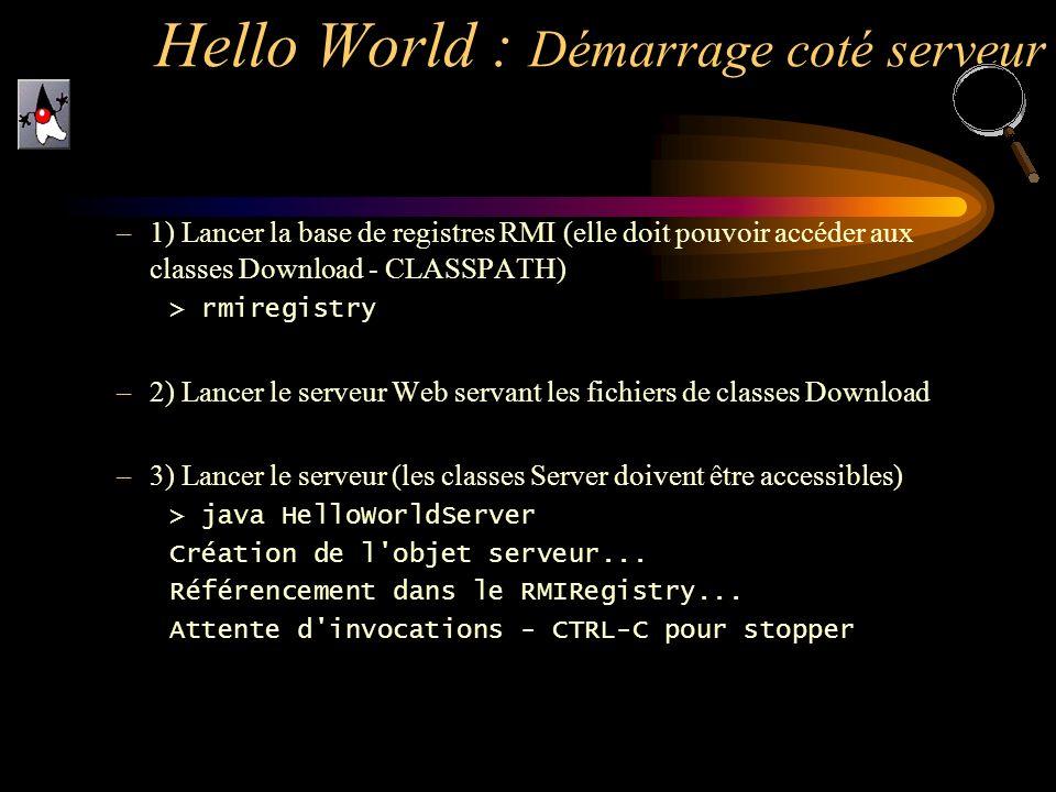 –1) Lancer la base de registres RMI (elle doit pouvoir accéder aux classes Download - CLASSPATH) > rmiregistry –2) Lancer le serveur Web servant les f