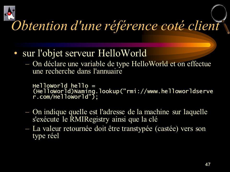 47 sur l'objet serveur HelloWorld –On déclare une variable de type HelloWorld et on effectue une recherche dans l'annuaire HelloWorld hello = (HelloWo
