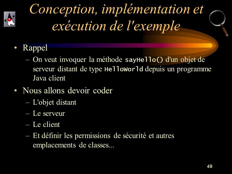 49 Rappel –On veut invoquer la méthode sayHello() d'un objet de serveur distant de type HelloWorld depuis un programme Java client Nous allons devoir
