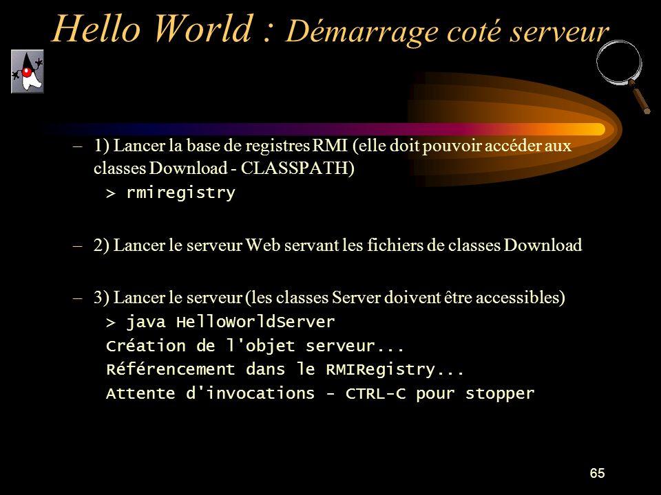 65 –1) Lancer la base de registres RMI (elle doit pouvoir accéder aux classes Download - CLASSPATH) > rmiregistry –2) Lancer le serveur Web servant le