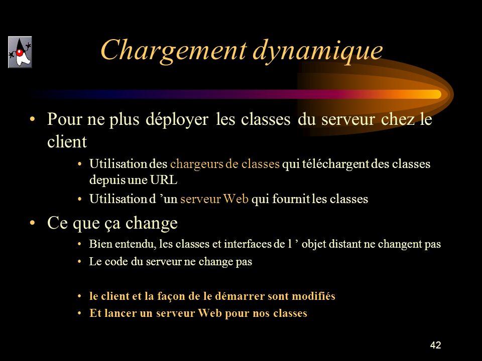 42 Pour ne plus déployer les classes du serveur chez le client Utilisation des chargeurs de classes qui téléchargent des classes depuis une URL Utilis