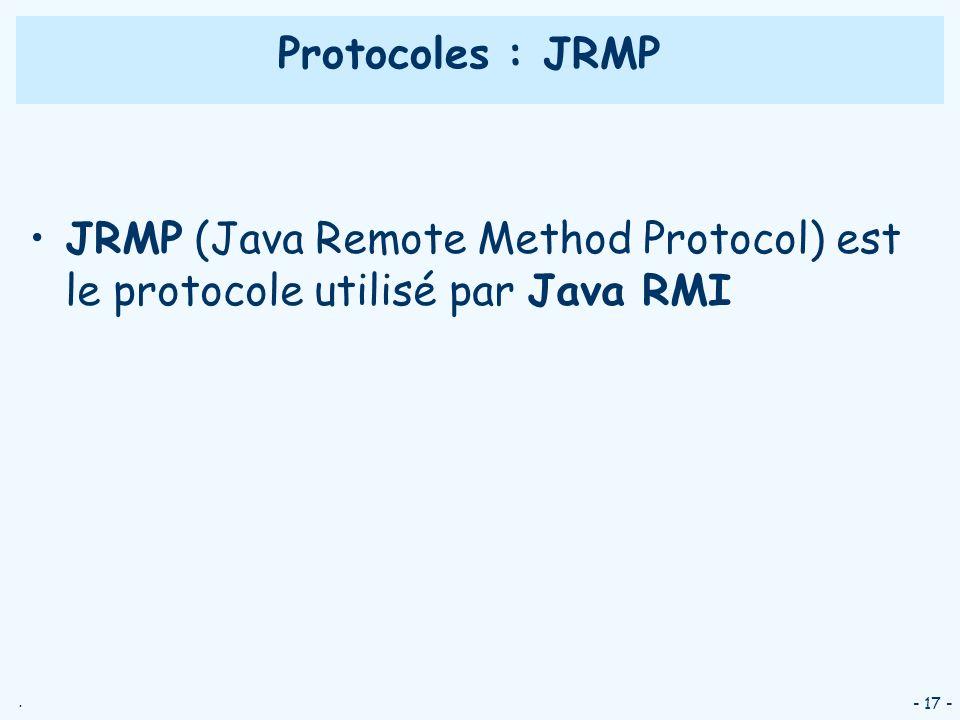 . - 17 - Protocoles : JRMP JRMP (Java Remote Method Protocol) est le protocole utilisé par Java RMI