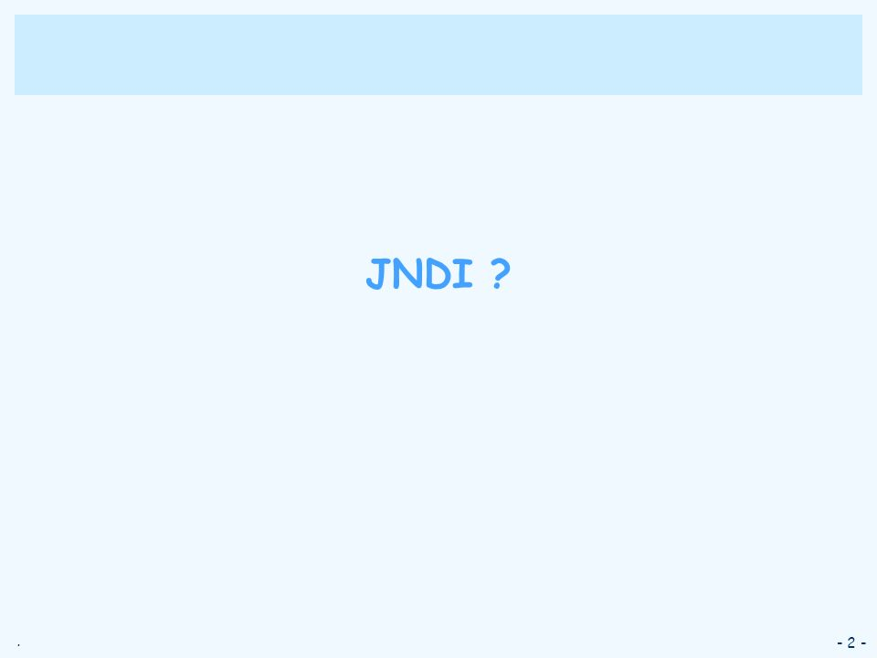 . - 2 - JNDI ?