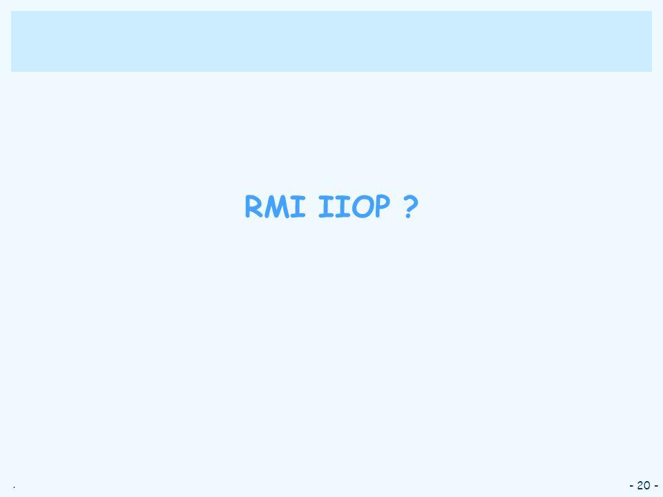 . - 20 - RMI IIOP ?