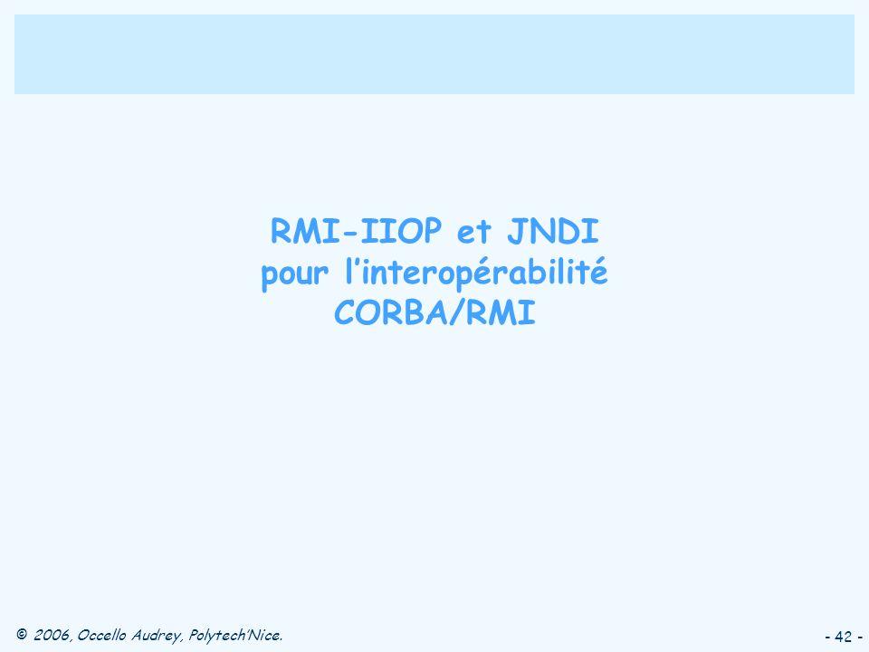 © 2006, Occello Audrey, PolytechNice. - 42 - RMI-IIOP et JNDI pour linteropérabilité CORBA/RMI