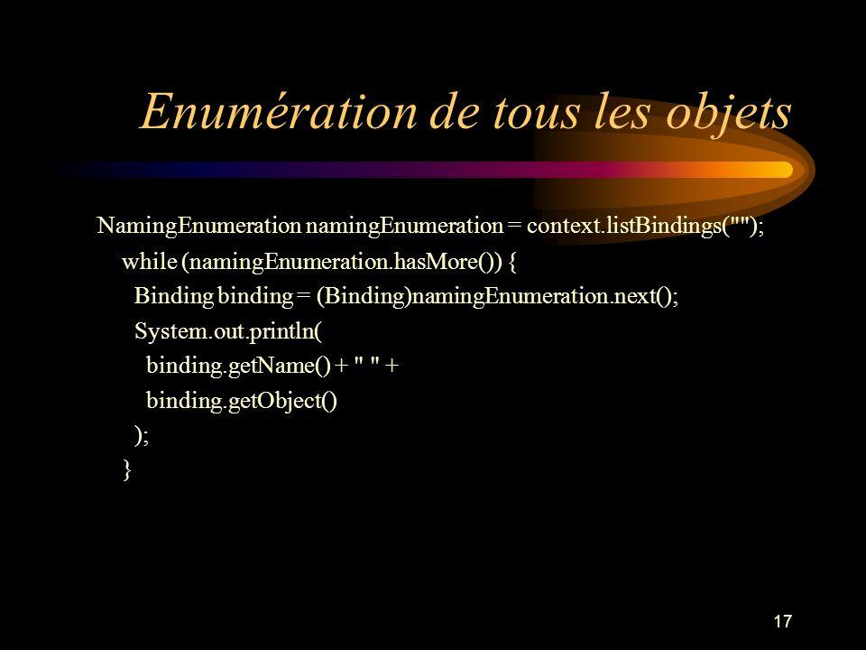 17 Enumération de tous les objets NamingEnumeration namingEnumeration = context.listBindings(