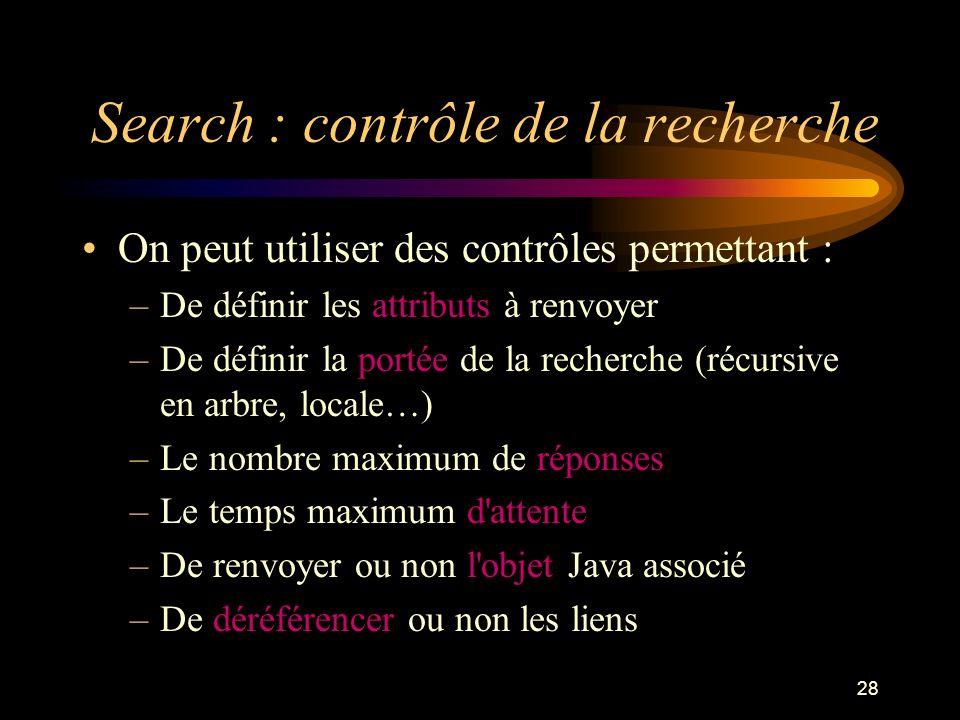 28 Search : contrôle de la recherche On peut utiliser des contrôles permettant : –De définir les attributs à renvoyer –De définir la portée de la rech
