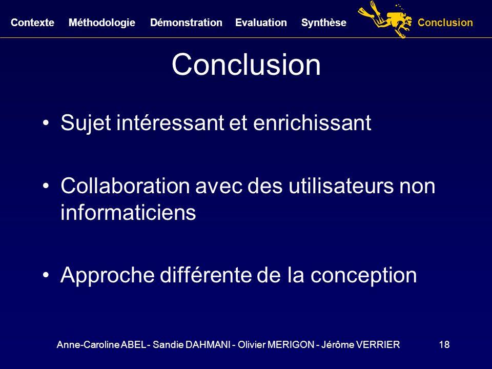 Anne-Caroline ABEL - Sandie DAHMANI - Olivier MERIGON - Jérôme VERRIER18 Conclusion Sujet intéressant et enrichissant Collaboration avec des utilisate