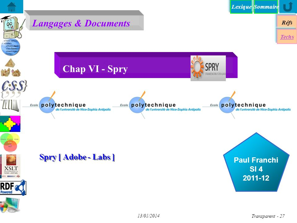 Lexique Langages & Documents Réfs Paul Franchi SI 4 2011-12 Techs Sommaire...... 13/01/2014 Transparent - 27 Chap VI - Spry Spry [ Adobe - Labs ]