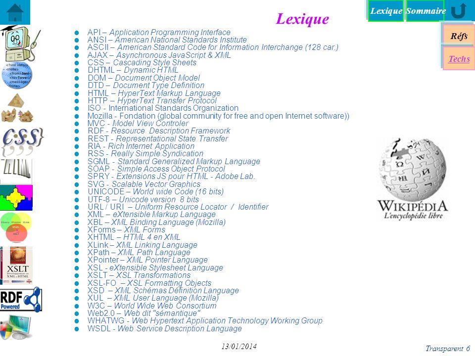 Lexique Réfs Techs DHTML - Dynamique HTML DHTML - Dynamique HTML DOM - Document Object Model DOM - Document Object Model JS+DOM - «Décompiler» JS+DOM - «Décompiler» XPath + DOM avec JavaScript XPath + DOM avec JavaScript DOM - Programmation DOM - Programmation A chacun son DOM (1) A chacun son DOM (1) JS+DOM - Transformation XSL JS+DOM - Transformation XSL Chap VI - JQuery DOM - Parser un document XML DOM - Parser un document XML Spry: framework JS pour dHTML Spry: framework JS pour dHTML yy Sommaire Transparent 37 13/01/2014 AJAX avec Jquery $(document).ready(function() { //Quand le document est chargé on exécute une fonction $( .load_page_on_click ).click(function() { //Lorsque l on clique sur un élément ayant la classe load_page_on_click on exécute la fonction suivante var text_dans_input = $( input[name=email] ).val(); //Variable contenant la valeur d un input ayant pour name email $.ajax({ //On débute ajax async: true , //Asynchrone true pour vrai false pour faux type: GET , // Type, GET ou POST url: mapage.php , //Url de la page à charger data: email= + encodeURIComponent(email) + &action=get_email , //Données s il y en a dans ce cas oui(l email et une action) error: function(errorData) { $( #error ).html(errorData); }, //S il y a une erreur on écrit quelque chose success: function(data) { $( #container ).html(data); $( #error ).append( Contenu chargé ); } //Si c est bon }) //On ferme l ajax }); //On ferme la fonction du onclick }); //On ferme le document.ready