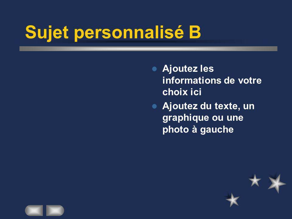 Sujet personnalisé B Ajoutez les informations de votre choix ici Ajoutez du texte, un graphique ou une photo à gauche