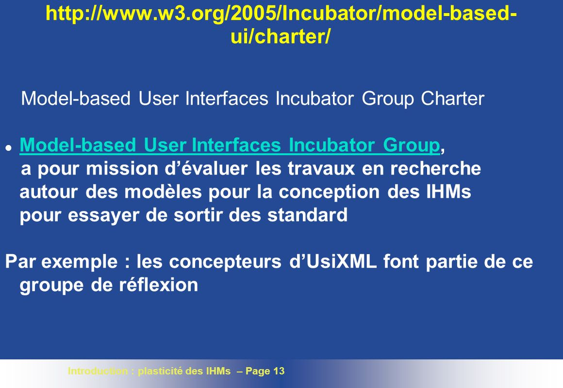 Introduction : plasticité des IHMs – Page 13 http://www.w3.org/2005/Incubator/model-based- ui/charter/ Model-based User Interfaces Incubator Group Cha