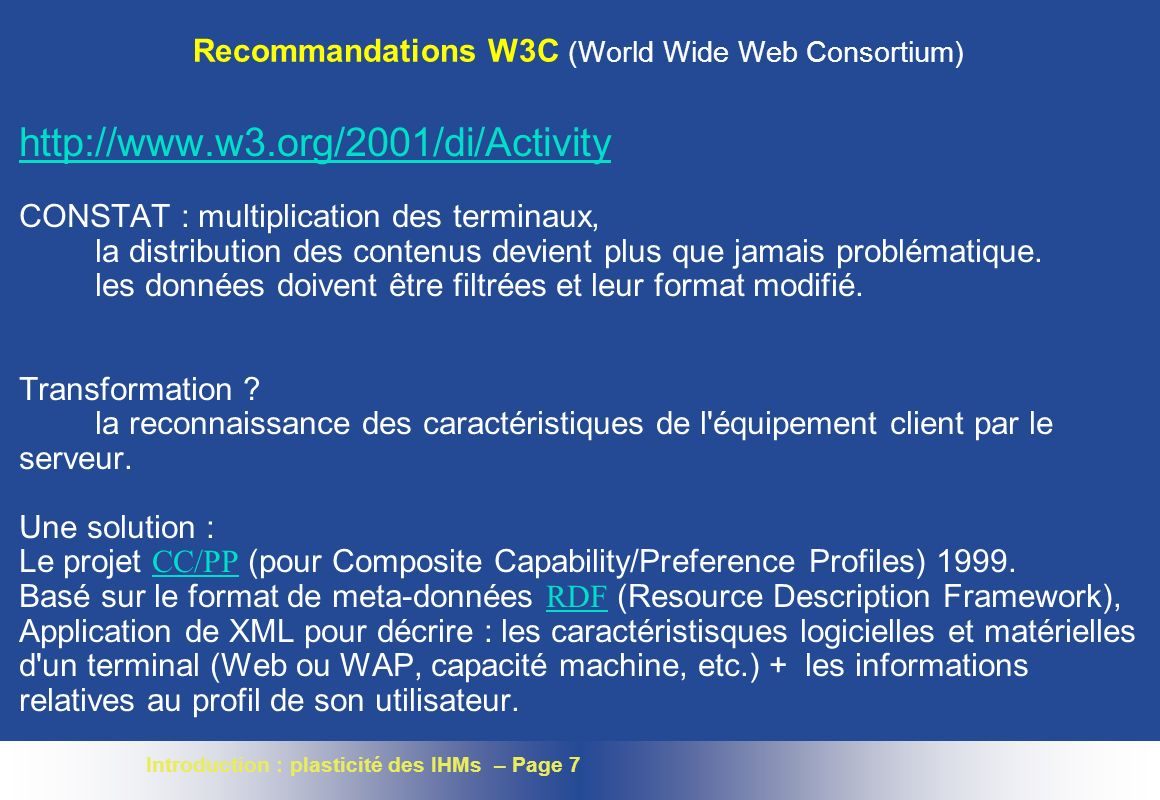 Introduction : plasticité des IHMs – Page 7 Recommandations W3C (World Wide Web Consortium) http://www.w3.org/2001/di/Activity CONSTAT : multiplicatio
