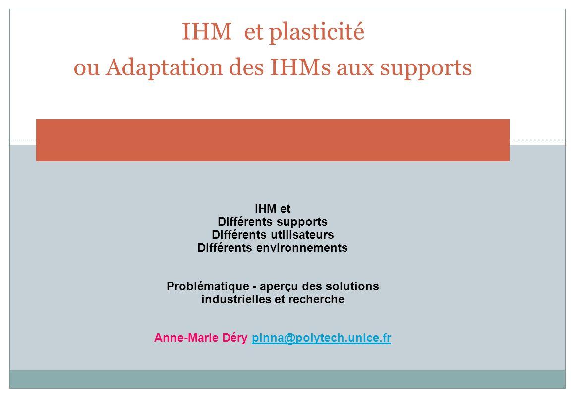 IHM et plasticité ou Adaptation des IHMs aux supports IHM et Différents supports Différents utilisateurs Différents environnements Problématique - ape