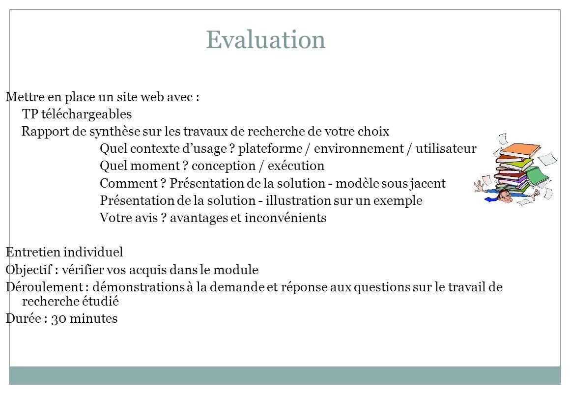 Evaluation Mettre en place un site web avec : TP téléchargeables Rapport de synthèse sur les travaux de recherche de votre choix Quel contexte dusage