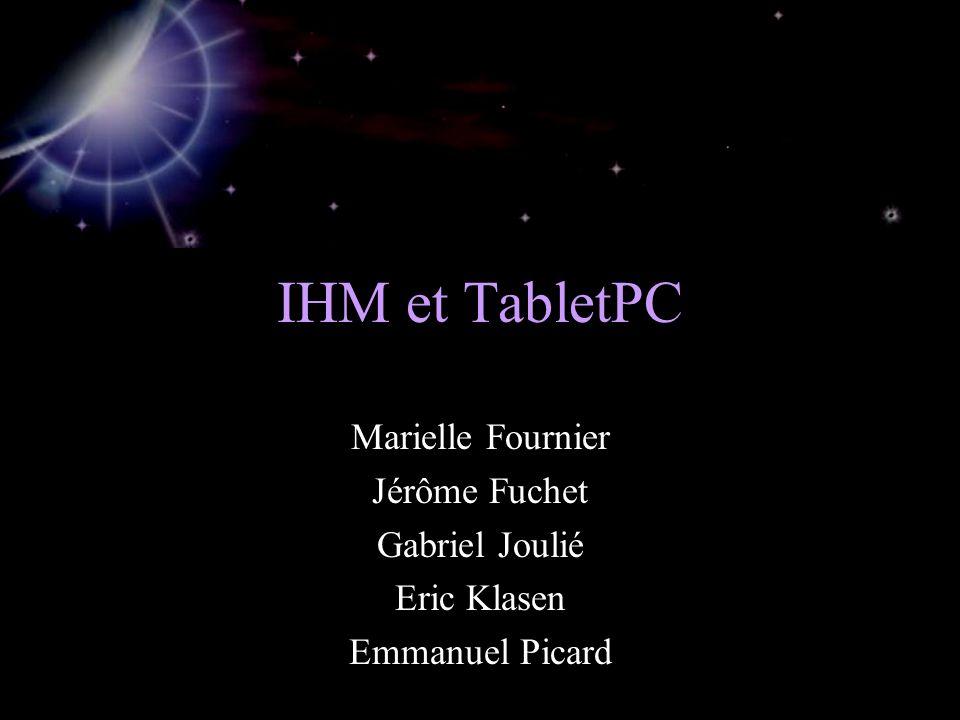 IHM et TabletPC Marielle Fournier Jérôme Fuchet Gabriel Joulié Eric Klasen Emmanuel Picard