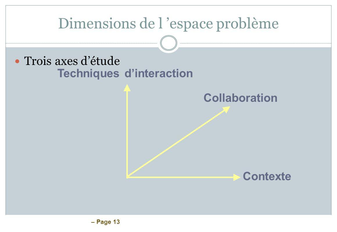 – Page 13 Dimensions de l espace problème Trois axes détude Techniques dinteraction Collaboration Contexte