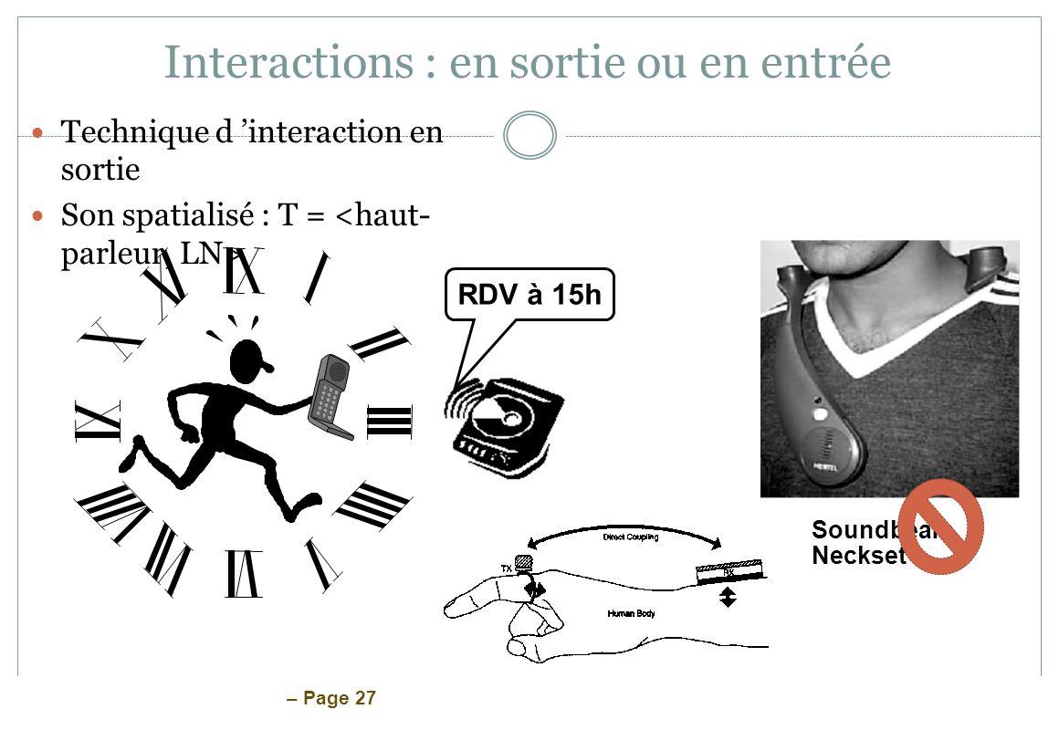 – Page 27 Interactions : en sortie ou en entrée Technique d interaction en sortie Son spatialisé : T = Soundbeam Neckset RDV à 15h