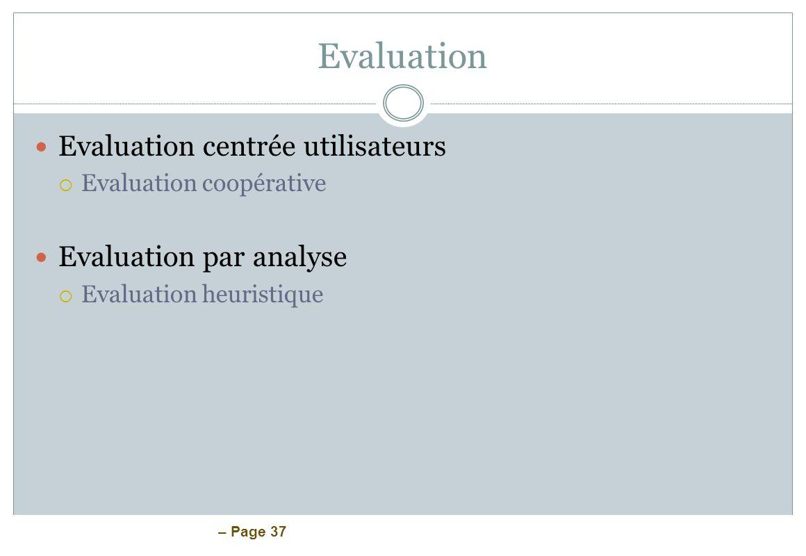 – Page 37 Evaluation Evaluation centrée utilisateurs Evaluation coopérative Evaluation par analyse Evaluation heuristique