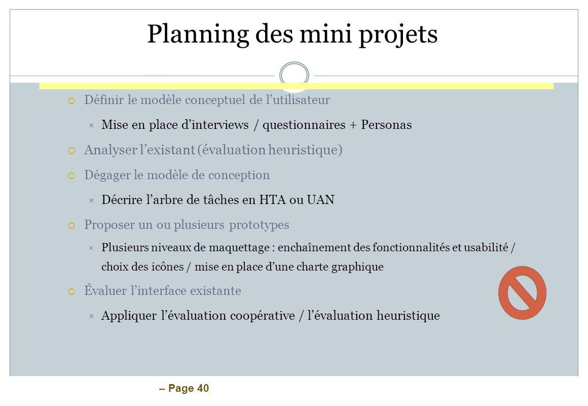 – Page 40 Planning des mini projets Définir le modèle conceptuel de lutilisateur Mise en place dinterviews / questionnaires + Personas Analyser lexist