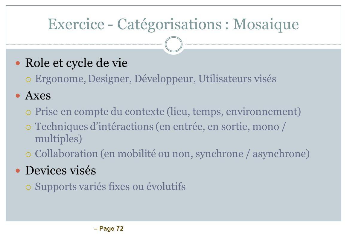 – Page 72 Exercice - Catégorisations : Mosaique Role et cycle de vie Ergonome, Designer, Développeur, Utilisateurs visés Axes Prise en compte du conte