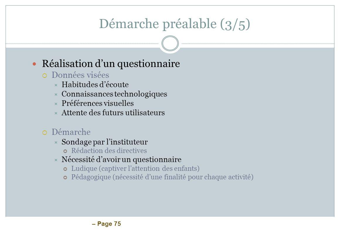 – Page 75 Démarche préalable (3/5) Réalisation dun questionnaire Données visées Habitudes découte Connaissances technologiques Préférences visuelles A
