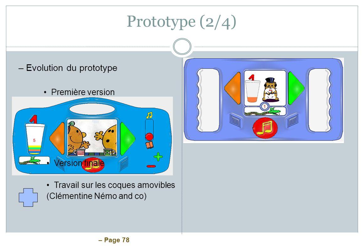 – Page 78 Prototype (2/4) –Evolution du prototype Première version Version finale Travail sur les coques amovibles (Clémentine Némo and co)