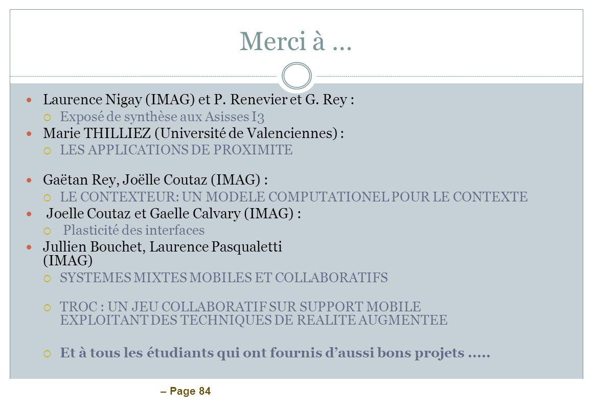 – Page 84 Merci à … Laurence Nigay (IMAG) et P. Renevier et G. Rey : Exposé de synthèse aux Asisses I3 Marie THILLIEZ (Université de Valenciennes) : L