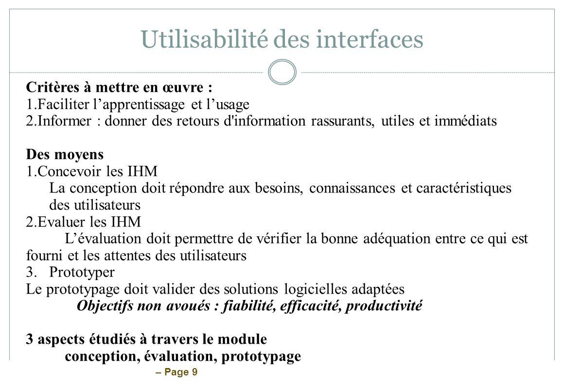 – Page 9 Utilisabilité des interfaces Critères à mettre en œuvre : 1.Faciliter lapprentissage et lusage 2.Informer : donner des retours d'information