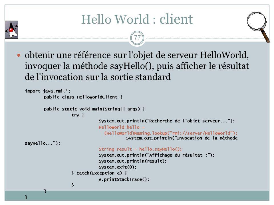 77 obtenir une référence sur l'objet de serveur HelloWorld, invoquer la méthode sayHello(), puis afficher le résultat de l'invocation sur la sortie st