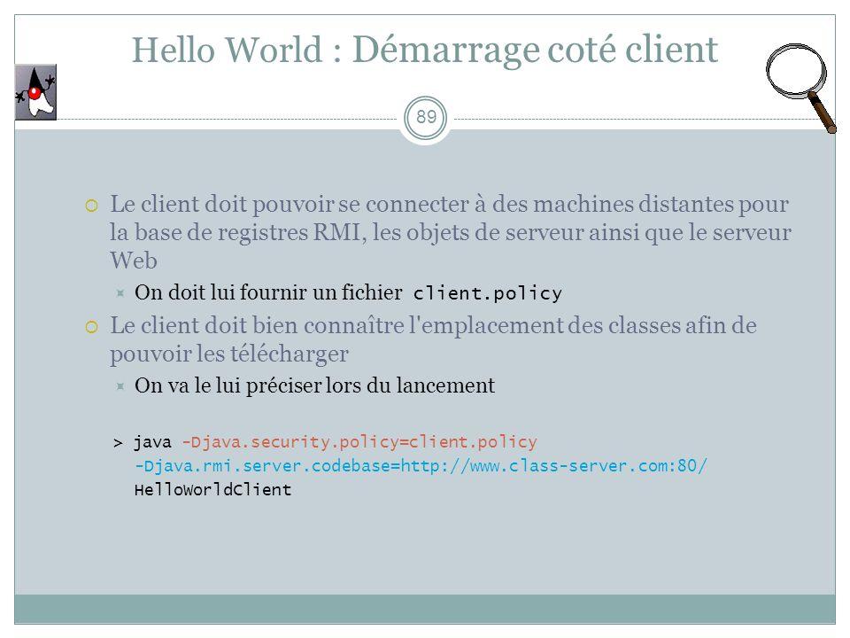 89 Le client doit pouvoir se connecter à des machines distantes pour la base de registres RMI, les objets de serveur ainsi que le serveur Web On doit