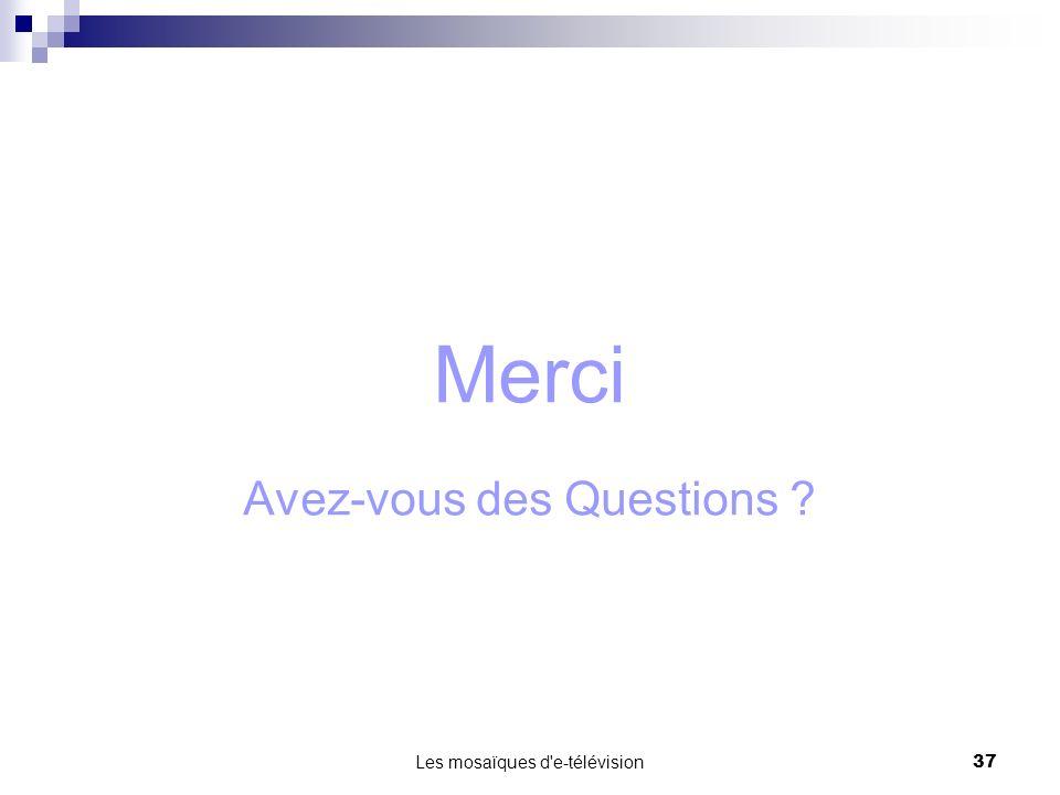 Les mosaïques d'e-télévision37 Merci Avez-vous des Questions ?