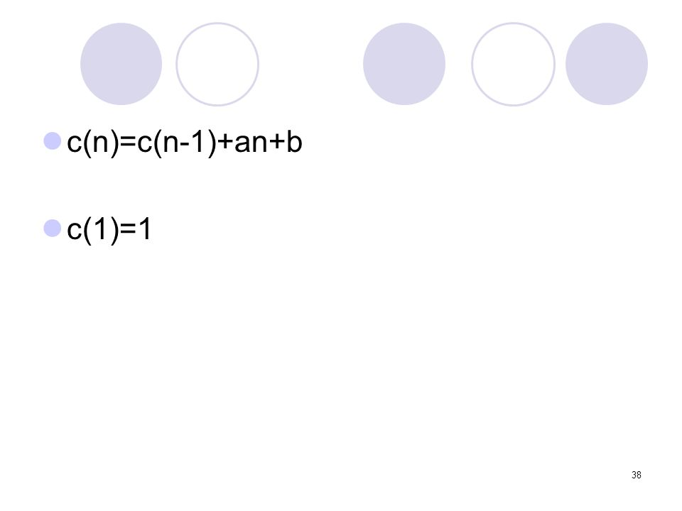 38 c(n)=c(n-1)+an+b c(1)=1